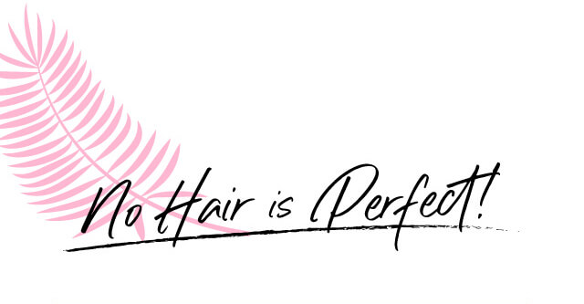 No Hair is Perfect!